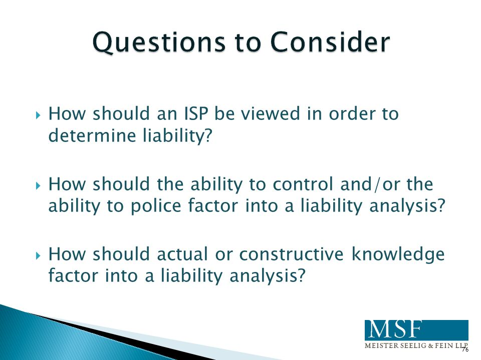  How should an ISP be viewed in order to determine liability?  How should the ability to control and/or the ability to police factor into a liabilit