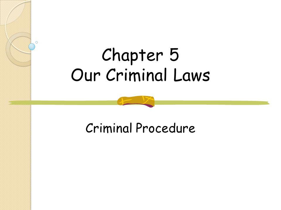 Chapter 5 Our Criminal Laws Criminal Procedure