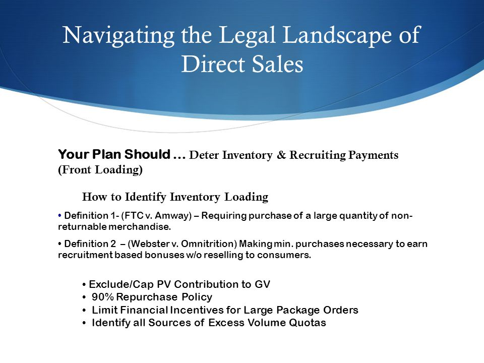 Navigating the Legal Landscape of Direct Sales Your Plan Should … Deter Inventory & Recruiting Payments (Front Loading) How to Identify Inventory Load