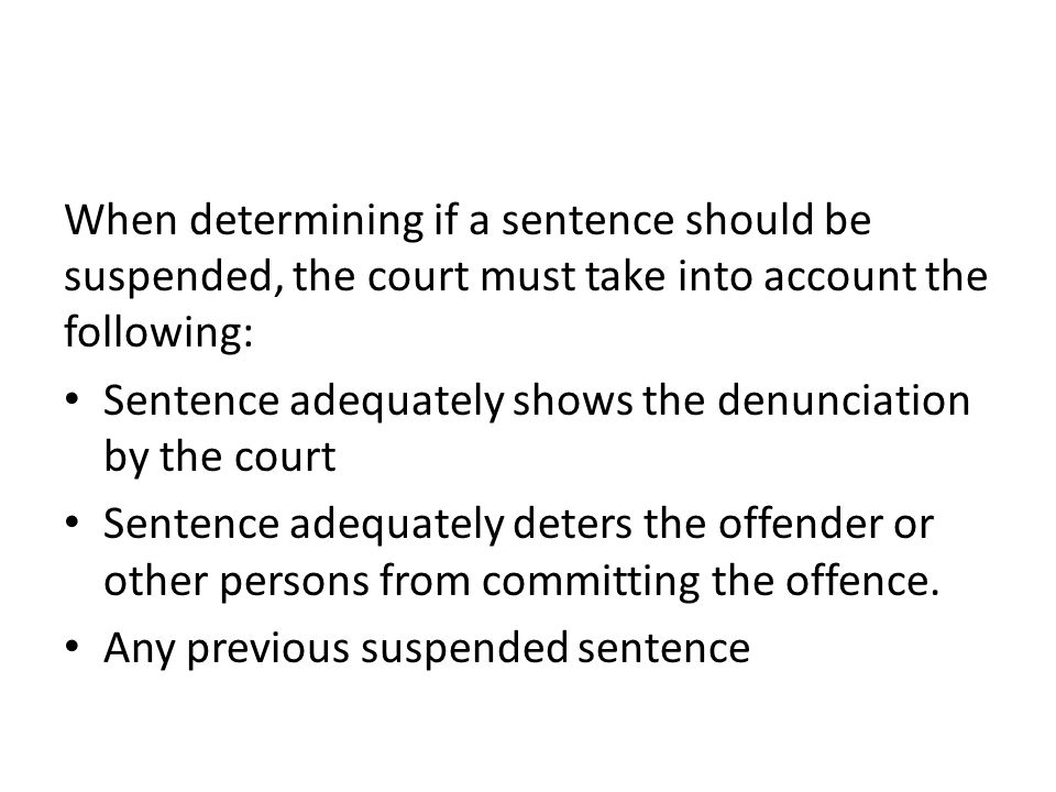 When determining if a sentence should be suspended, the court must take into account the following: Sentence adequately shows the denunciation by the