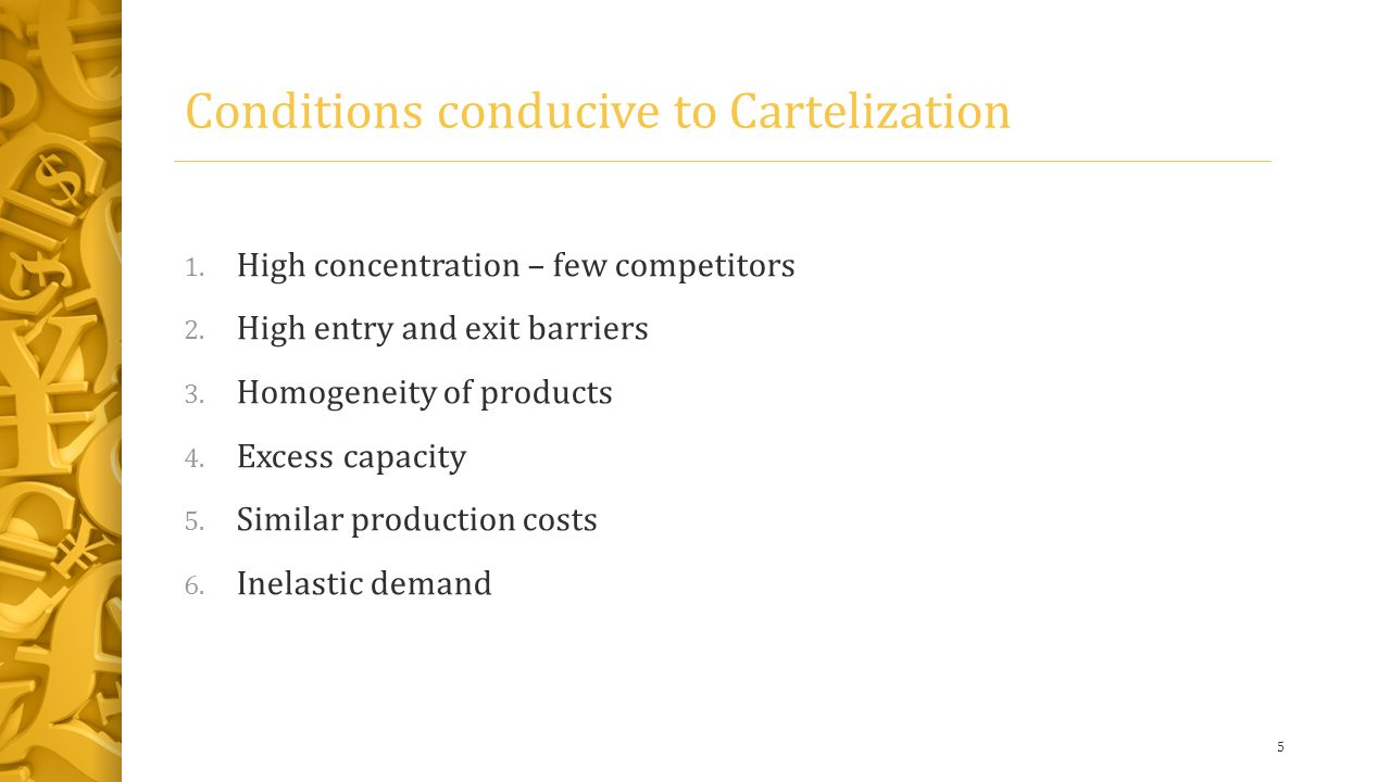 Conditions conducive to Cartelization 1. High concentration – few competitors 2.
