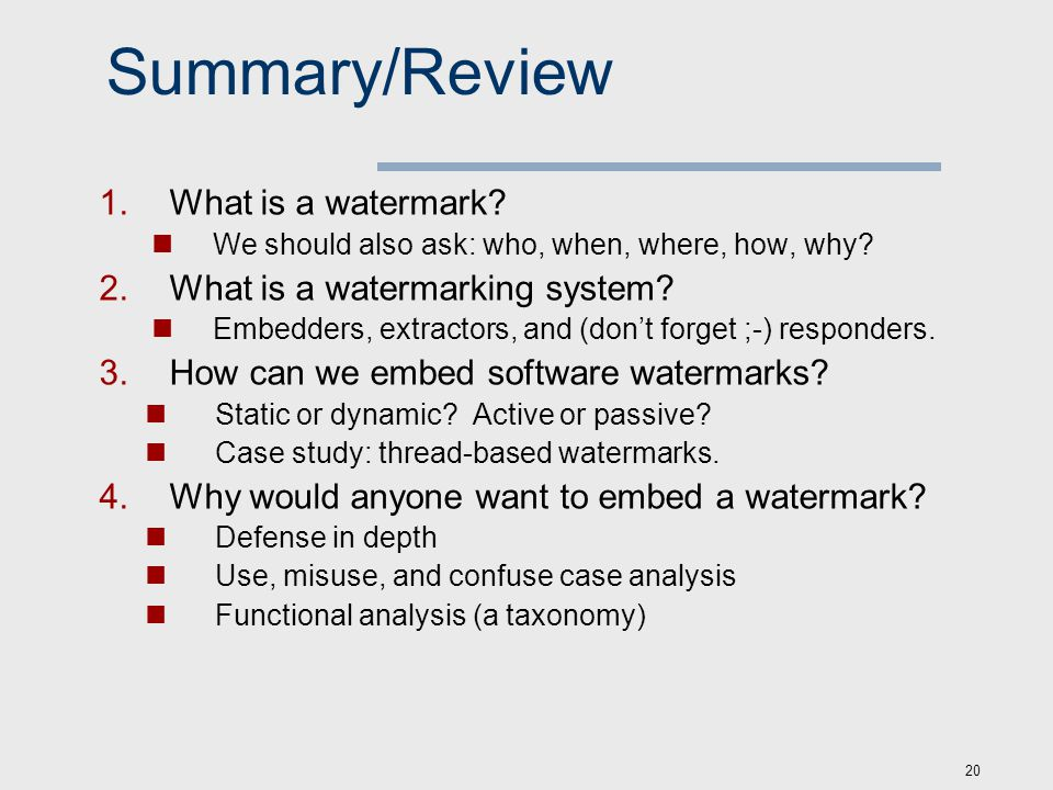 20 Summary/Review  What is a watermark. We should also ask: who, when, where, how, why.