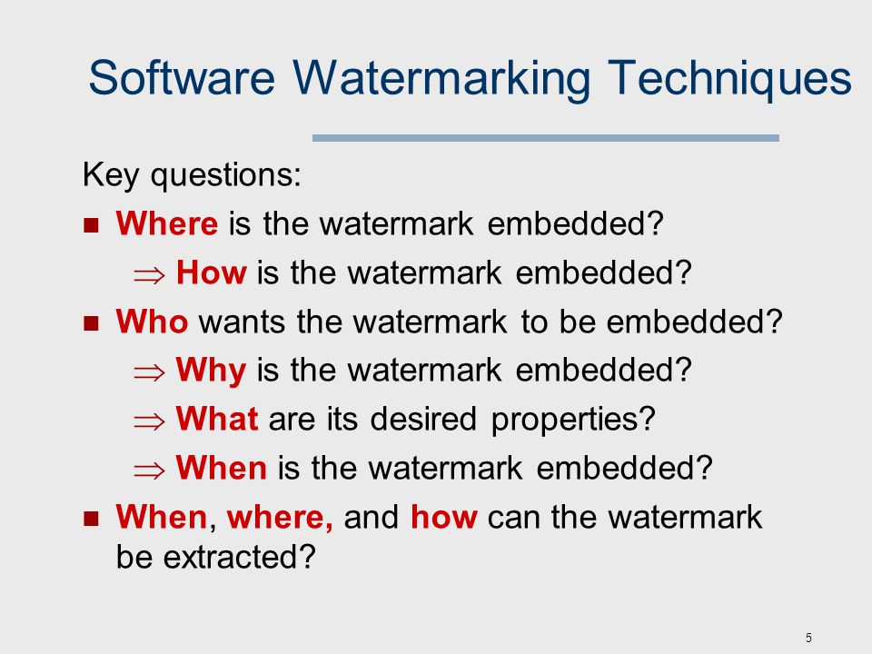 6 Software Watermarking Systems An embedder E(P; W; k)  P w embeds a message (the watermark) W into a program P using secret key k, yielding a watermarked program P w An extractor R(P w ;...