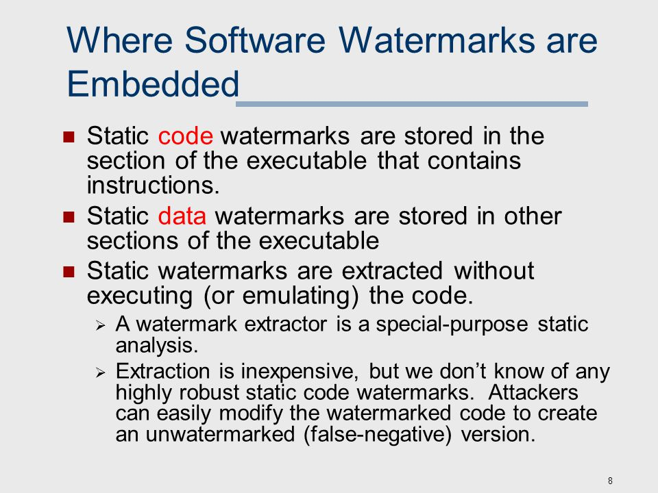 8 Where Software Watermarks are Embedded Static code watermarks are stored in the section of the executable that contains instructions.