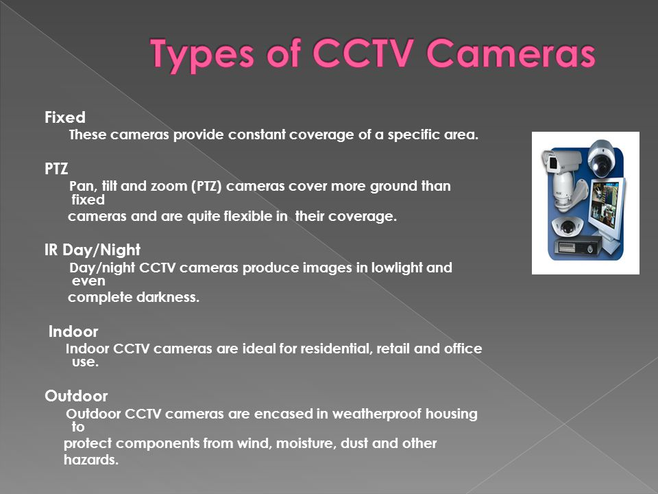 CCTV systems are composed of a variety of components for viewing, recording, and archiving video footage that offer a wide range of surveillance benefits.