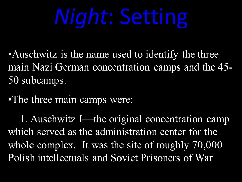 Auschwitz is the name used to identify the three main Nazi German concentration camps and the 45- 50 subcamps.