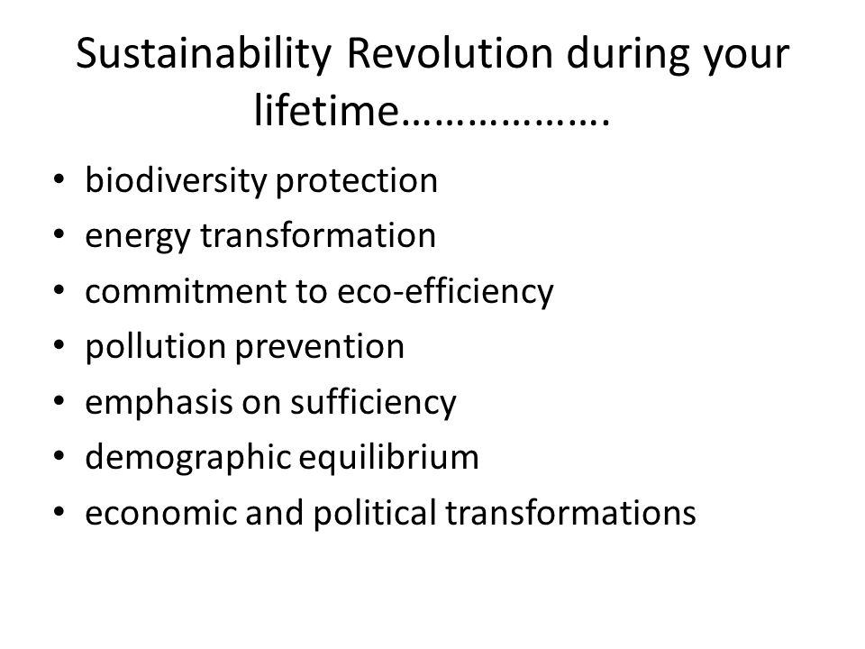 Sustainability Revolution during your lifetime………………. biodiversity protection energy transformation commitment to eco-efficiency pollution prevention