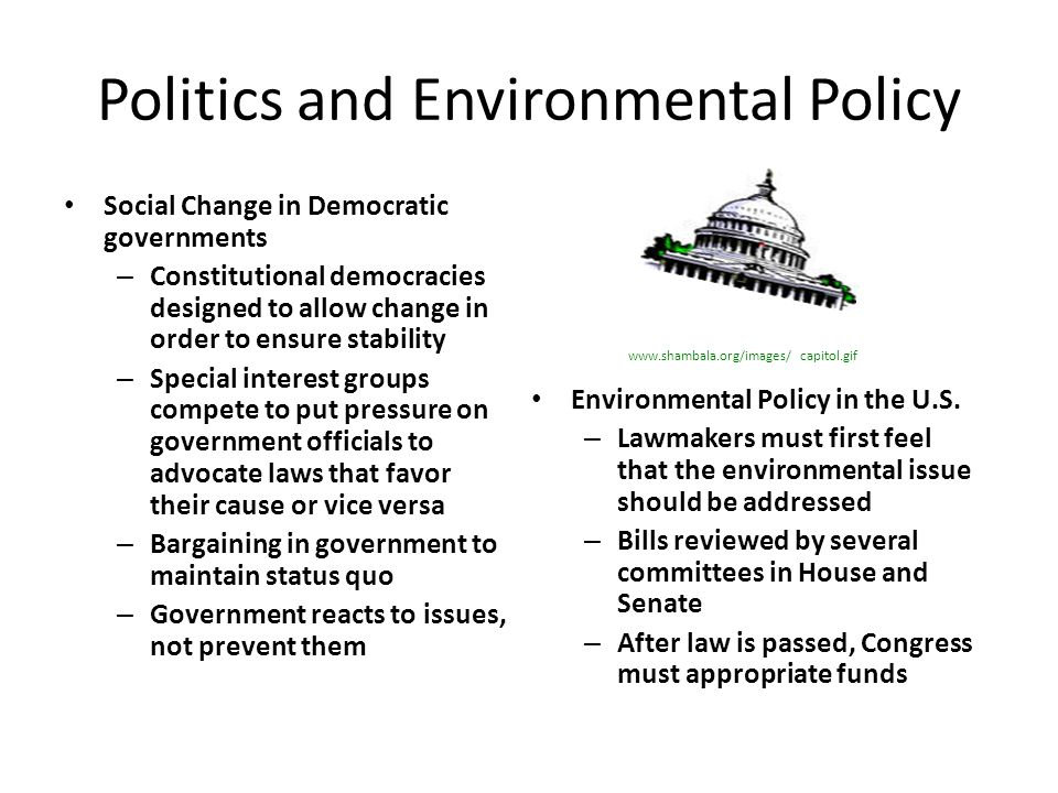 Politics and Environmental Policy Social Change in Democratic governments – Constitutional democracies designed to allow change in order to ensure sta