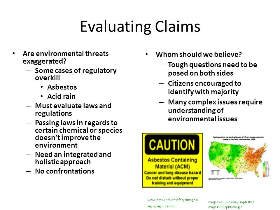Evaluating Claims Are environmental threats exaggerated? – Some cases of regulatory overkill Asbestos Acid rain – Must evaluate laws and regulations –