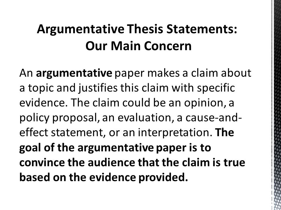 Argumentative Thesis Statements: Our Main Concern An argumentative paper makes a claim about a topic and justifies this claim with specific evidence.