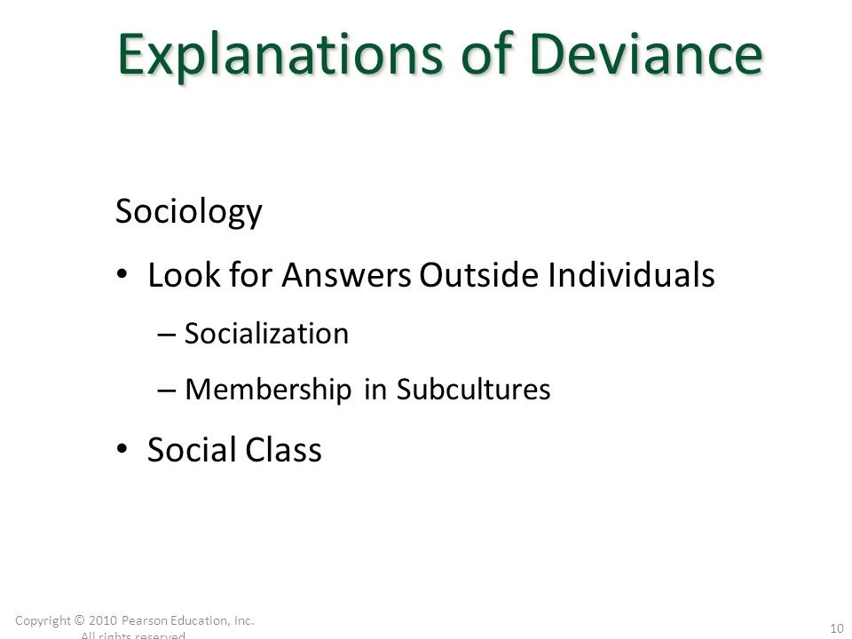 Sociology Look for Answers Outside Individuals – Socialization – Membership in Subcultures Social Class Copyright © 2010 Pearson Education, Inc. All r
