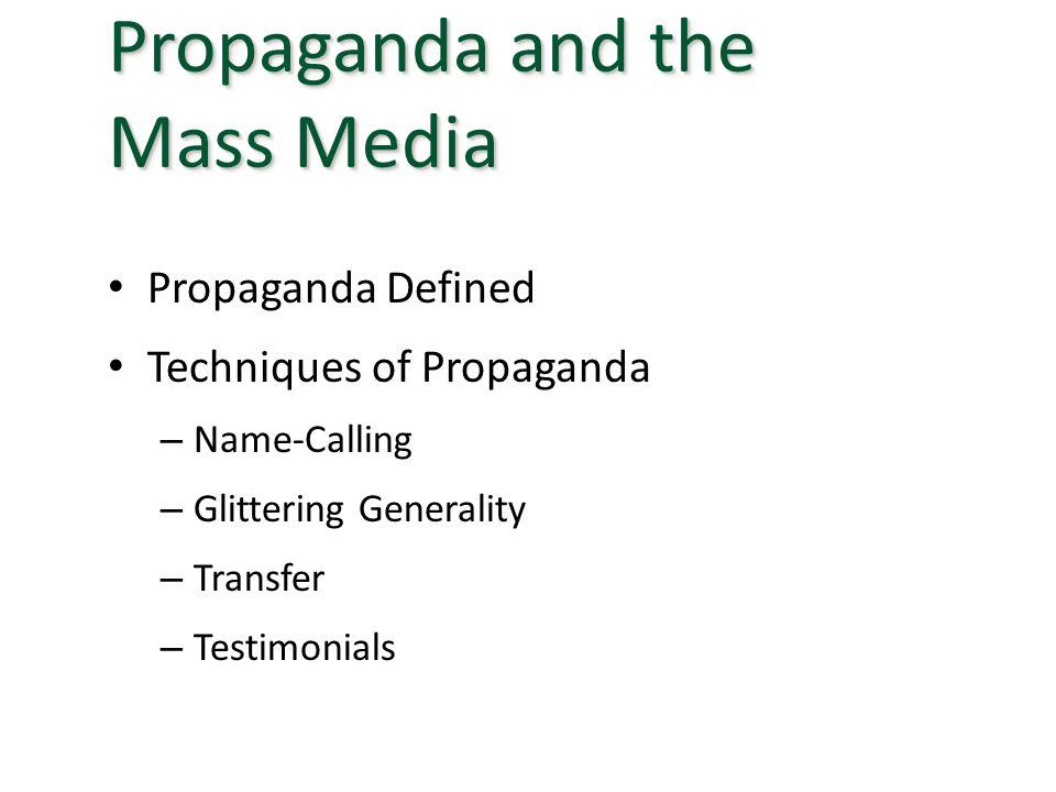 Propaganda Defined Techniques of Propaganda – Name-Calling – Glittering Generality – Transfer – Testimonials Propaganda and the Mass Media