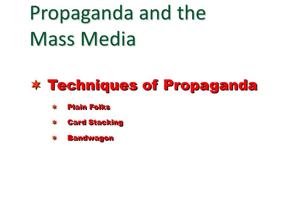  Techniques of Propaganda  Plain Folks  Card Stacking  Bandwagon  Plain Folks  Card Stacking  Bandwagon