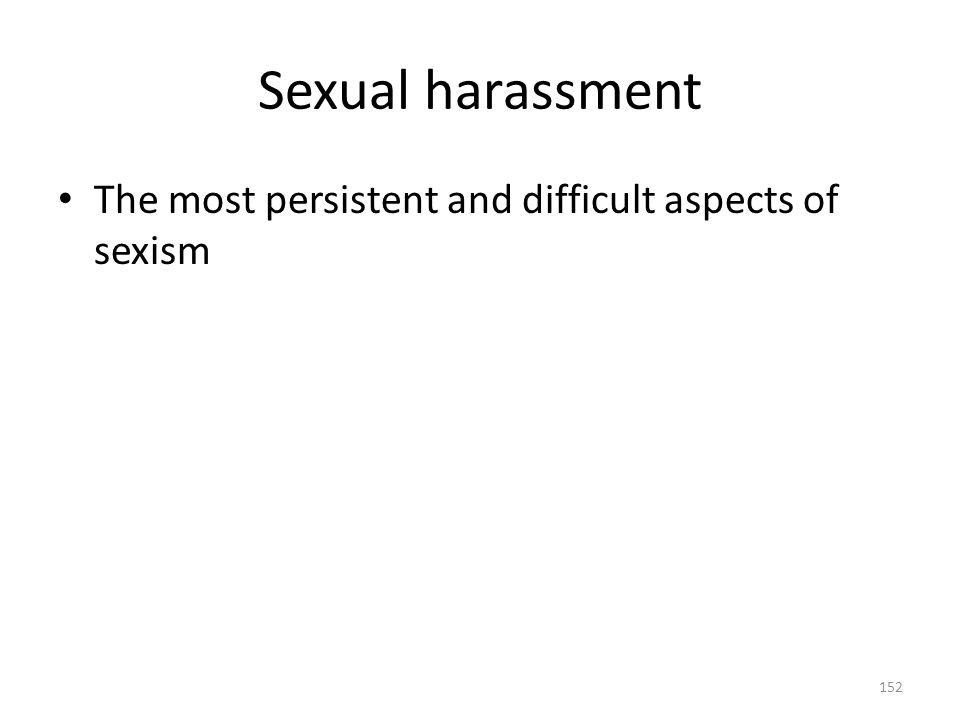 Sexual harassment 152 The most persistent and difficult aspects of sexism