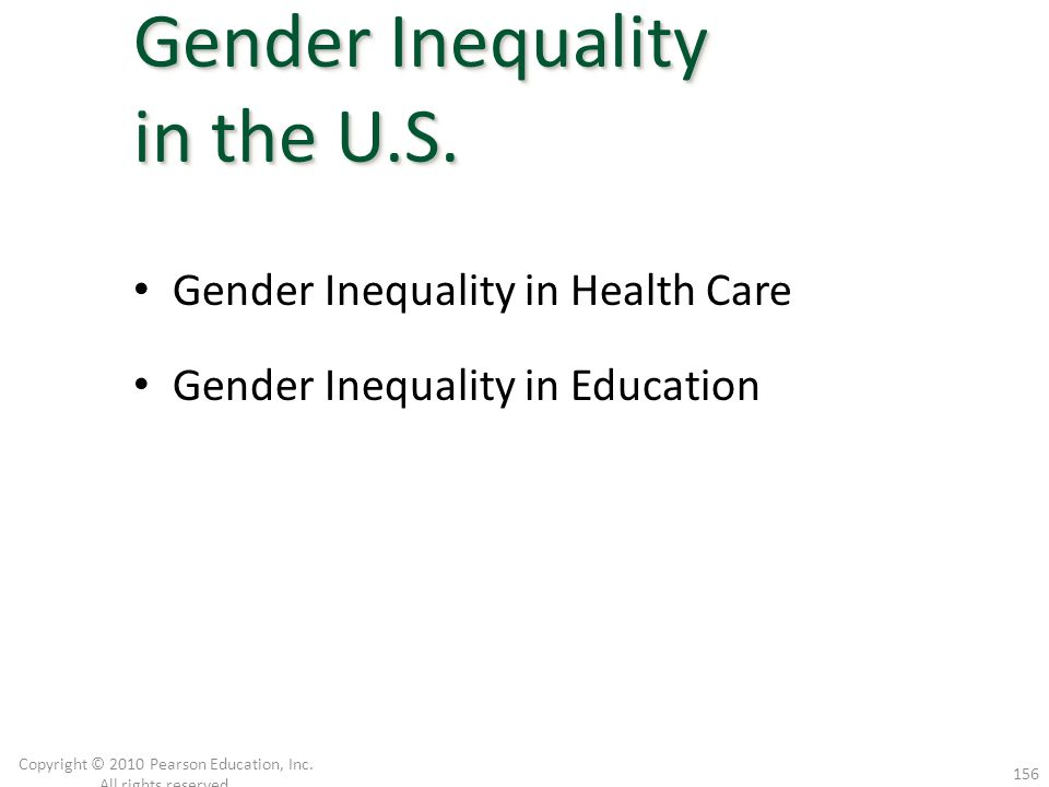 Gender Inequality in Health Care Gender Inequality in Education Copyright © 2010 Pearson Education, Inc. All rights reserved. 156 Gender Inequality in