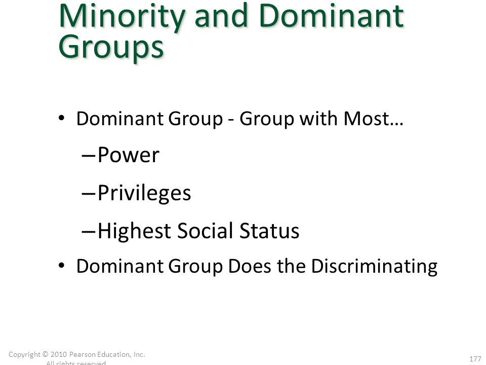 Dominant Group - Group with Most… – Power – Privileges – Highest Social Status Dominant Group Does the Discriminating Copyright © 2010 Pearson Educati