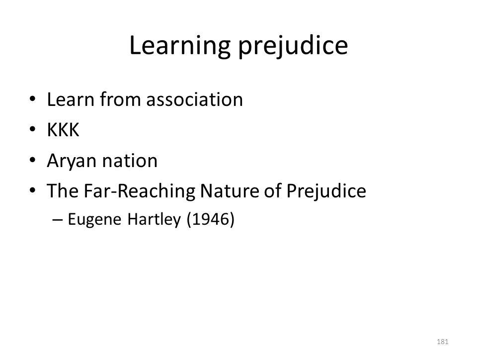 Learning prejudice 181 Learn from association KKK Aryan nation The Far-Reaching Nature of Prejudice – Eugene Hartley (1946)