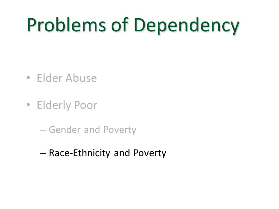 Elder Abuse Elderly Poor – Gender and Poverty – Race-Ethnicity and Poverty Problems of Dependency