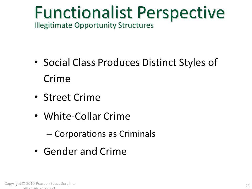 Social Class Produces Distinct Styles of Crime Street Crime White-Collar Crime – Corporations as Criminals Gender and Crime Copyright © 2010 Pearson E