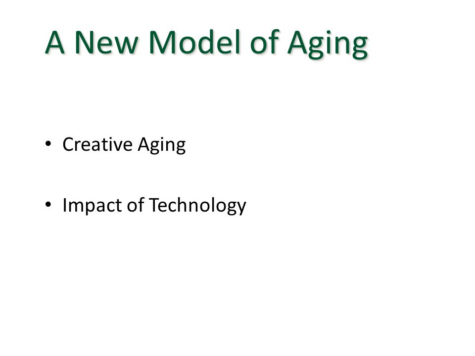 Creative Aging Impact of Technology A New Model of Aging