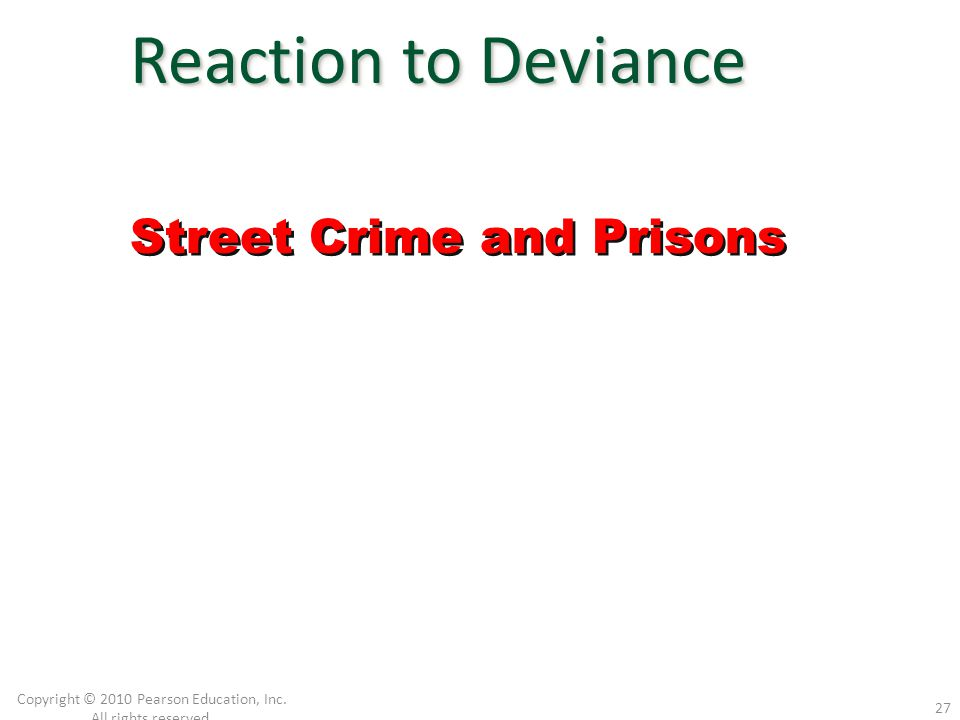 Copyright © 2010 Pearson Education, Inc. All rights reserved. 27 Reaction to Deviance Street Crime and Prisons