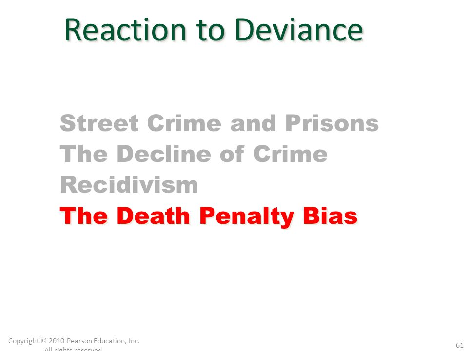 Copyright © 2010 Pearson Education, Inc. All rights reserved. 61 Reaction to Deviance Street Crime and Prisons The Decline of Crime Recidivism The Dea