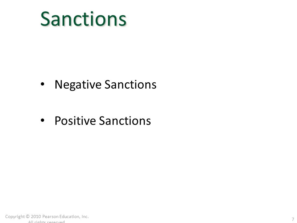 Negative Sanctions Positive Sanctions Copyright © 2010 Pearson Education, Inc. All rights reserved. 7SanctionsSanctions