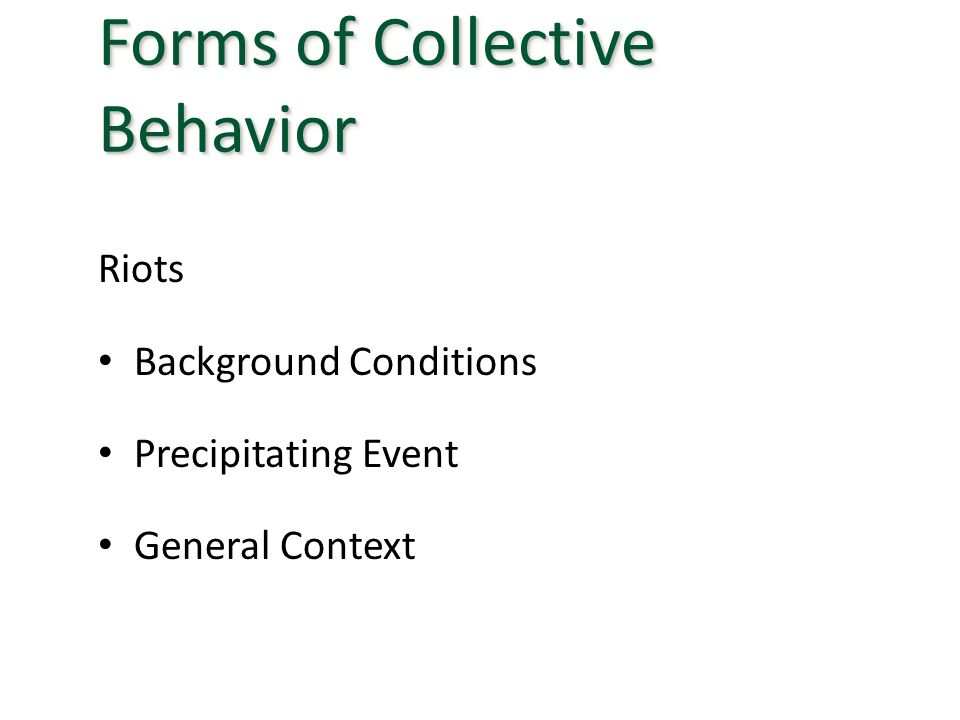 Riots Background Conditions Precipitating Event General Context Forms of Collective Behavior