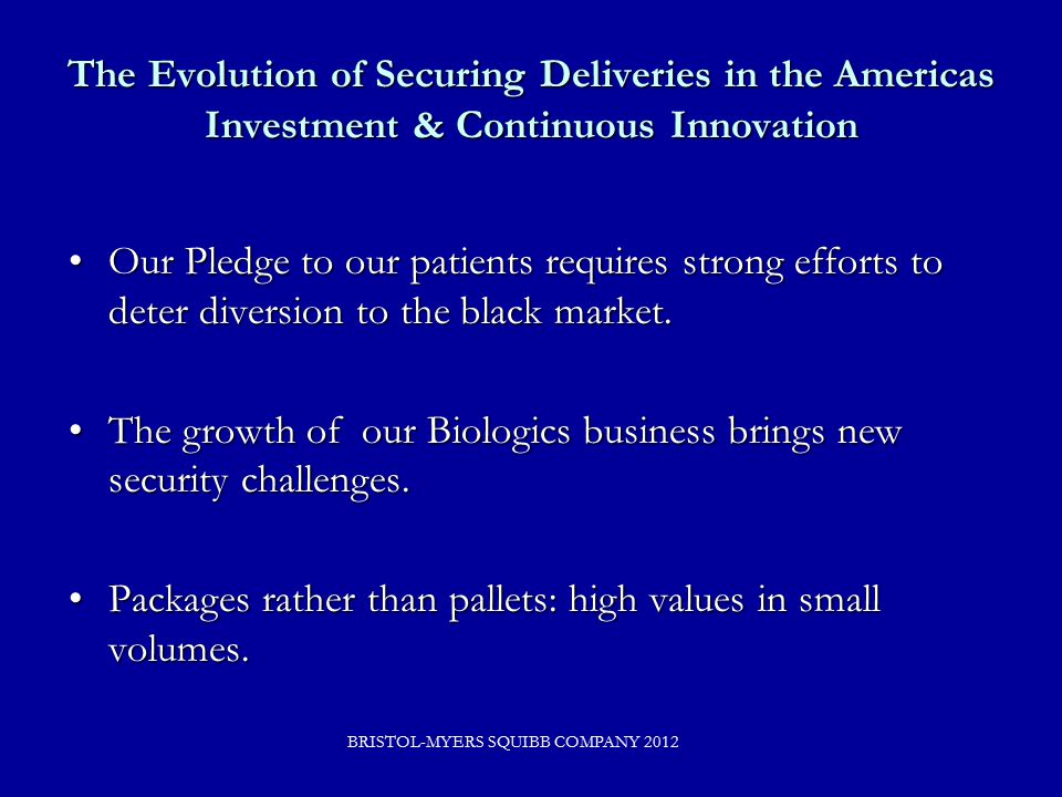 The Evolution of Securing Deliveries in the Americas Investment & Continuous Innovation Our Pledge to our patients requires strong efforts to deter diversion to the black market.Our Pledge to our patients requires strong efforts to deter diversion to the black market.