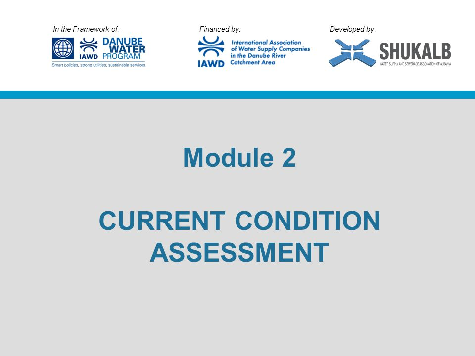 In the Framework of: Financed by: Developed by: Module 2 CURRENT CONDITION ASSESSMENT