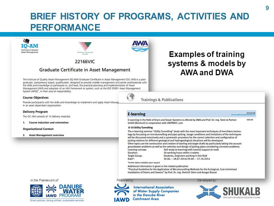 In the Framework of: Financed by: Developed by: BRIEF HISTORY OF PROGRAMS, ACTIVITIES AND PERFORMANCE 9 Examples of training systems & models by AWA and DWA