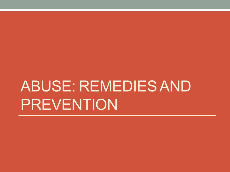 ABUSE: REMEDIES AND PREVENTION