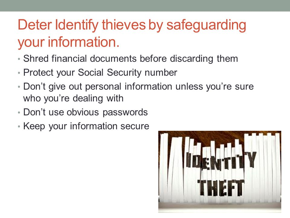 Deter Identify thieves by safeguarding your information.