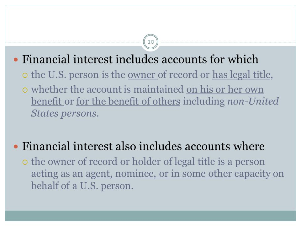 10 Financial interest includes accounts for which  the U.S.