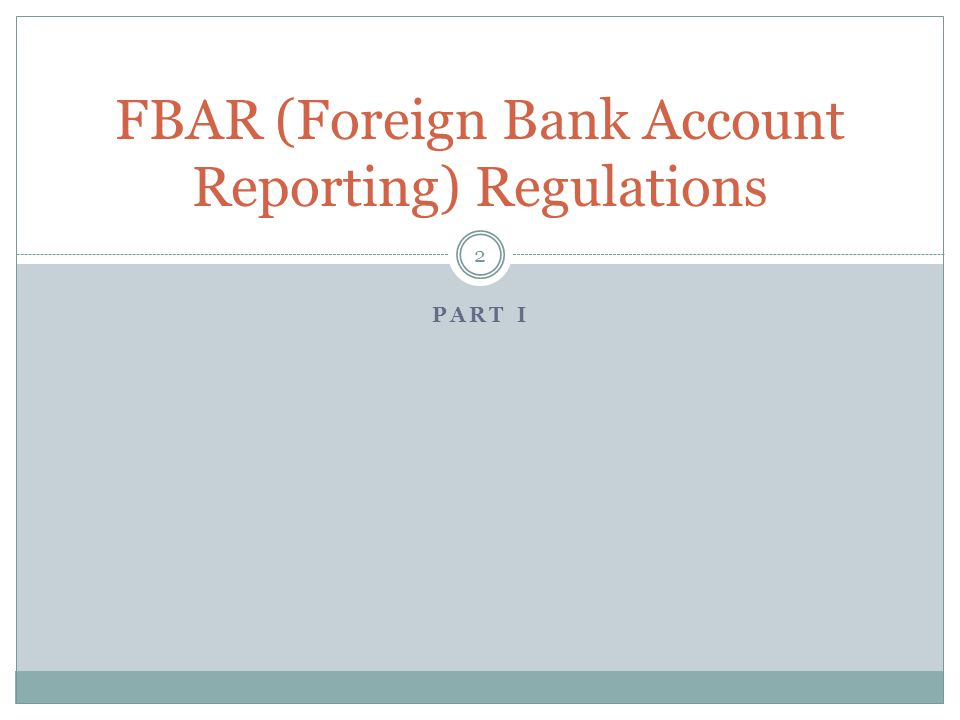 FBAR Background 3 The Bank Secrecy Act (BSA) gave the Department of Treasury authority to establish recordkeeping and filing requirements for United States persons with financial interests in or signature authority, or other authority over financial accounts maintained with financial institutions in foreign countries.