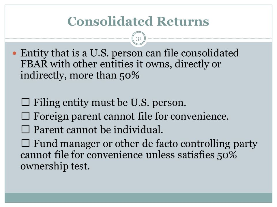 Consolidated Returns 31 Entity that is a U.S.