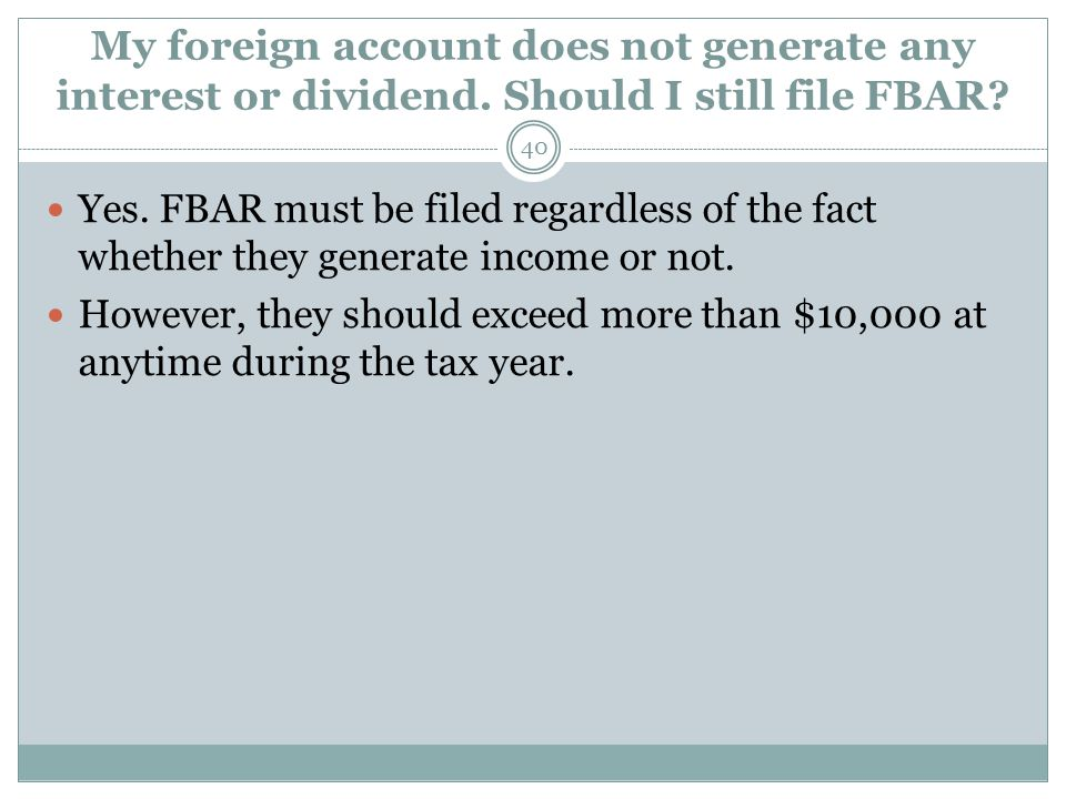 My foreign account does not generate any interest or dividend.