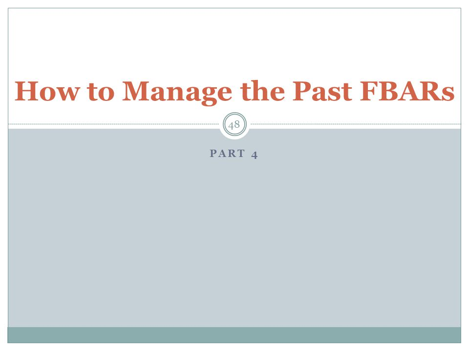 PART 4 48 How to Manage the Past FBARs
