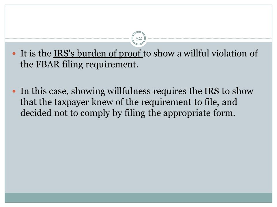 52 It is the IRS s burden of proof to show a willful violation of the FBAR filing requirement.