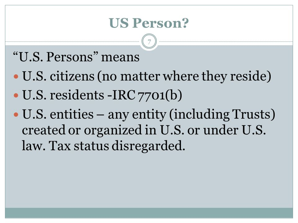 US Person. 7 U.S. Persons means U.S. citizens (no matter where they reside) U.S.