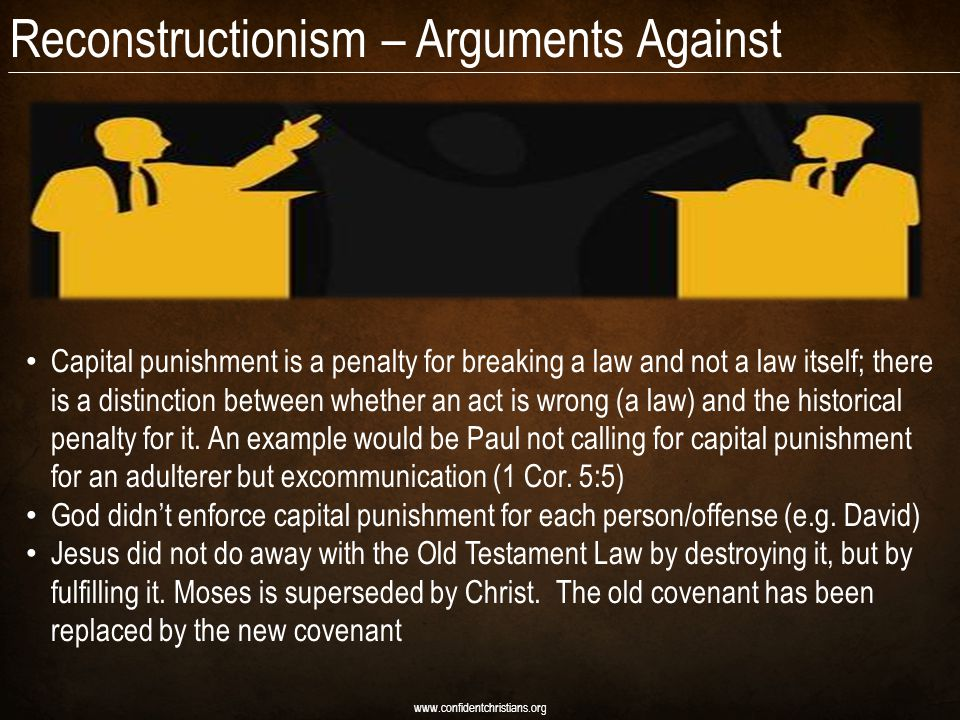 www.confidentchristians.org The New Testament does affirm capital punishment, but does not repeat that it is for all Old Testament offenses The apostles set aside certain parts of the Law for gentiles such as circumcision (Acts 15:5) It would set aside the First Amendment by establishing one religion Has been tried and failed (e.g.