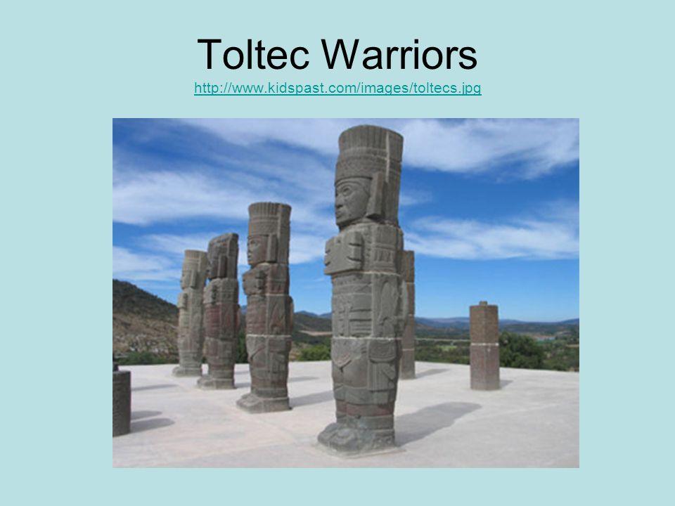 Toltec Warriors http://www.kidspast.com/images/toltecs.jpg http://www.kidspast.com/images/toltecs.jpg