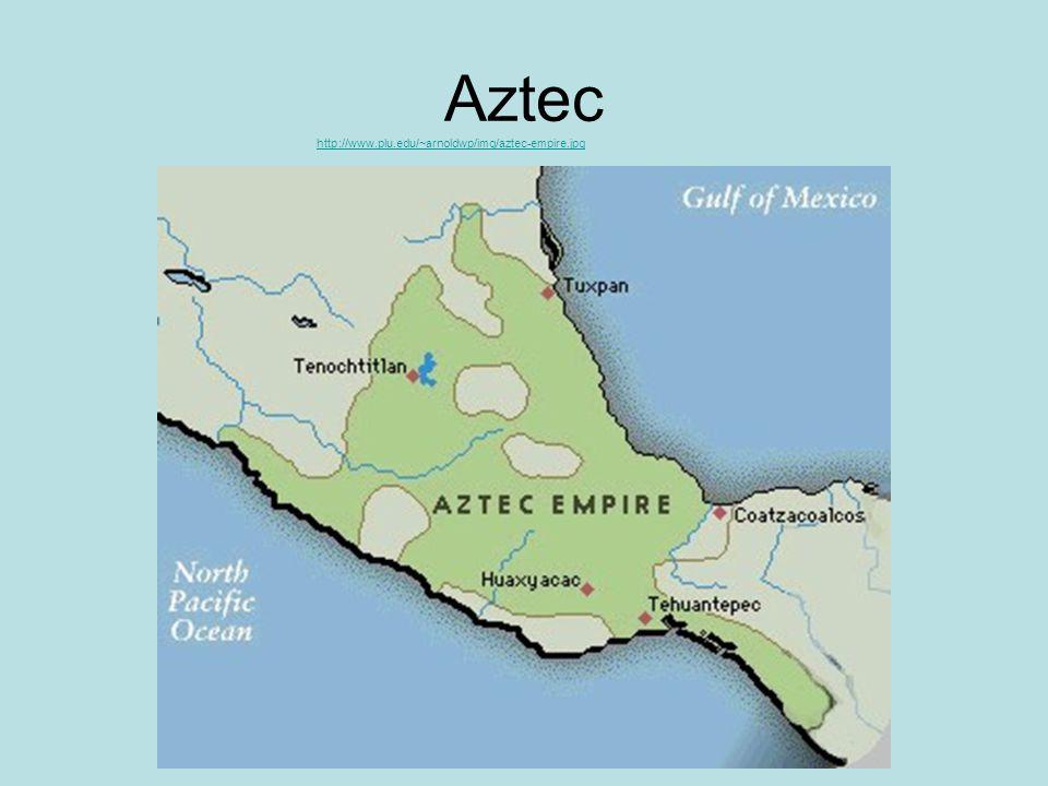 Aztec http://www.plu.edu/~arnoldwp/img/aztec-empire.jpg