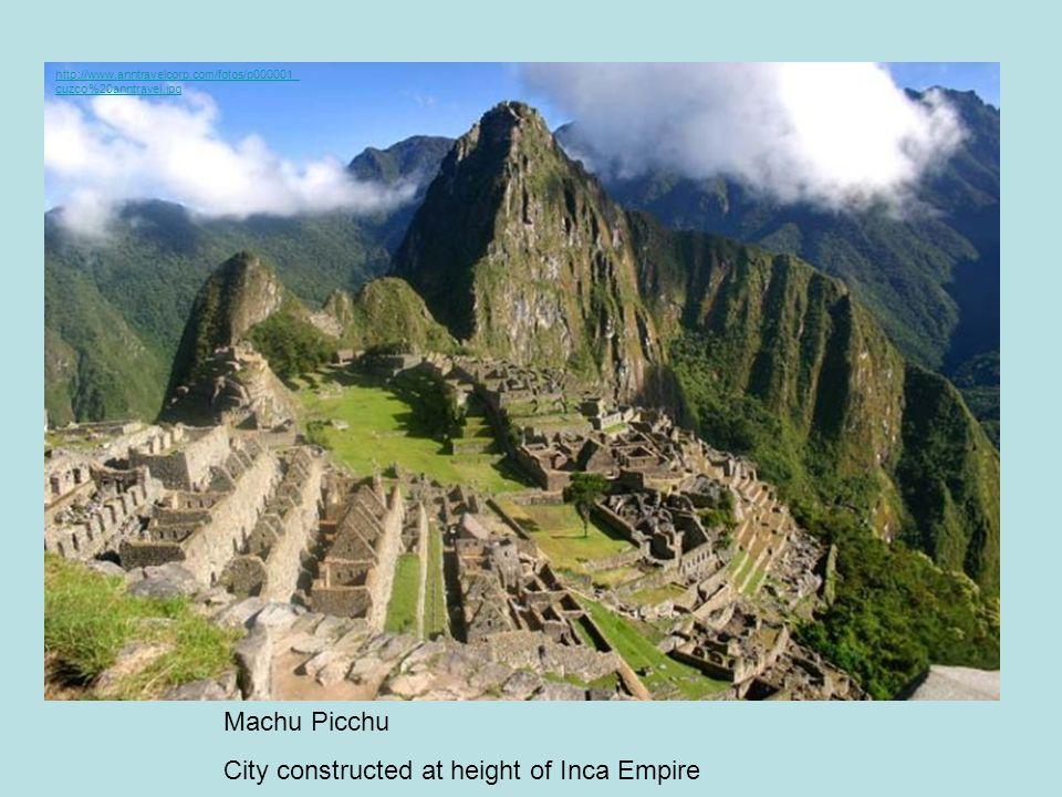 http://www.anntravelcorp.com/fotos/p000001_ cuzco%20anntravel.jpg Machu Picchu City constructed at height of Inca Empire