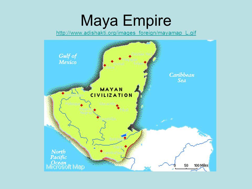 Maya Empire http://www.adishakti.org/images_foreign/mayamap_L.gif http://www.adishakti.org/images_foreign/mayamap_L.gif