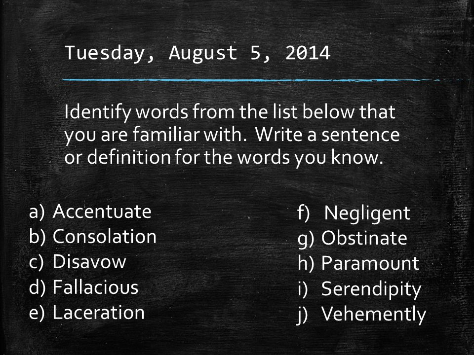 Tuesday, August 5, 2014 Identify words from the list below that you are familiar with.