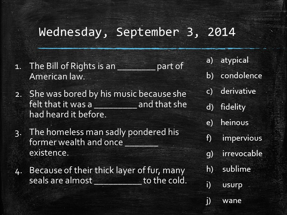 Wednesday, September 3, 2014 1.The Bill of Rights is an ________ part of American law.