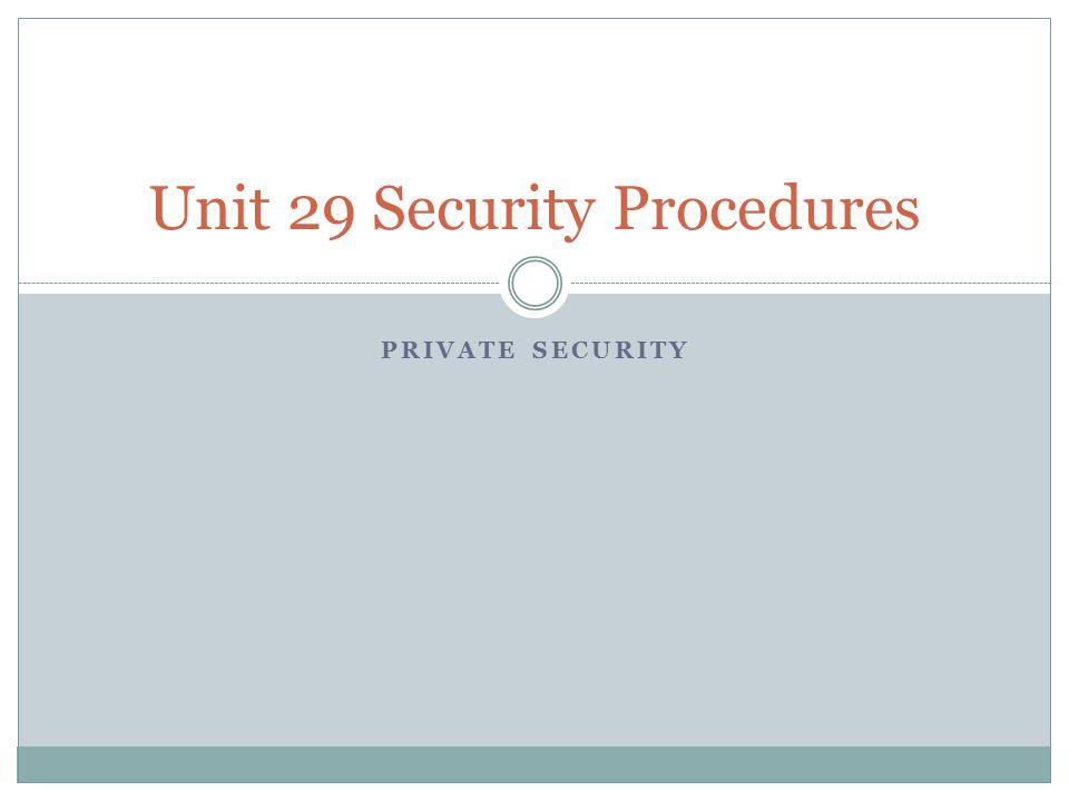 PRIVATE SECURITY Unit 29 Security Procedures