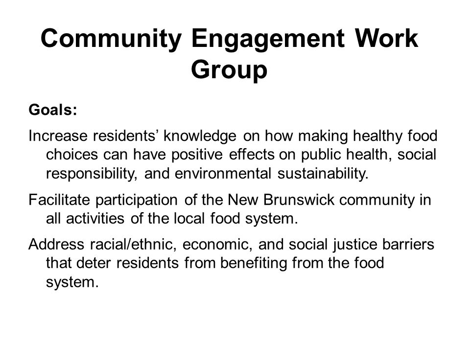 Community Engagement Work Group Goals: Increase residents' knowledge on how making healthy food choices can have positive effects on public health, so