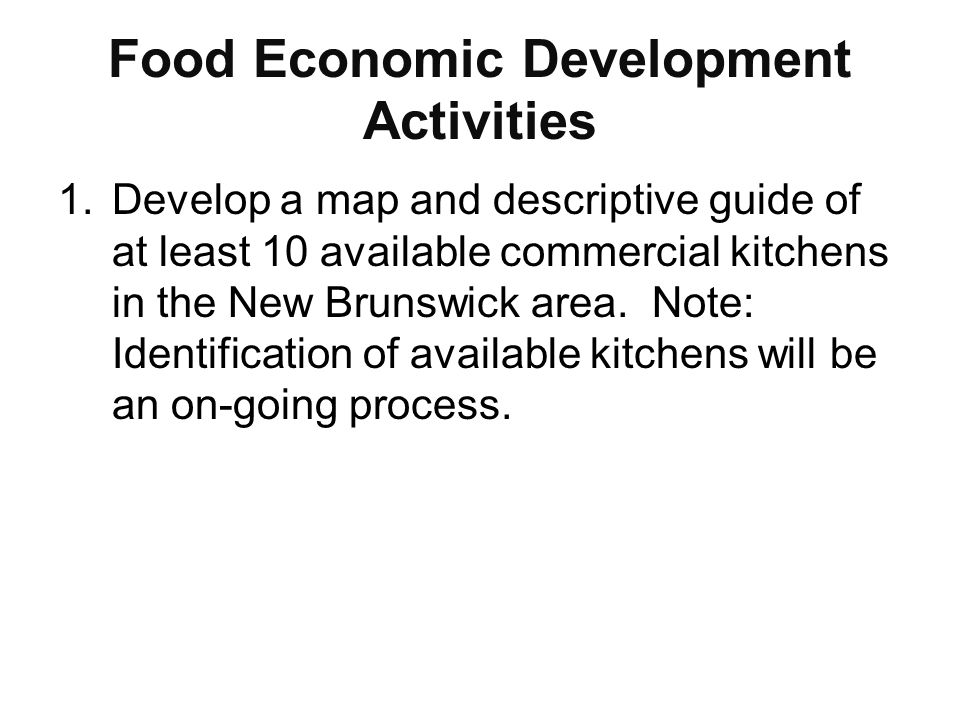Food Economic Development Activities 1.Develop a map and descriptive guide of at least 10 available commercial kitchens in the New Brunswick area. Not